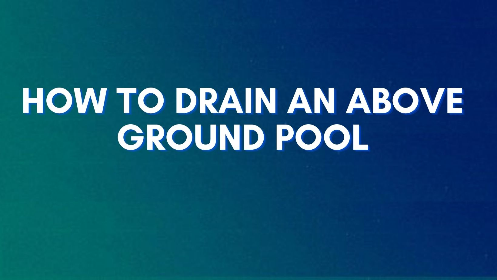 A step-by-step guide for draining water from above ground pool