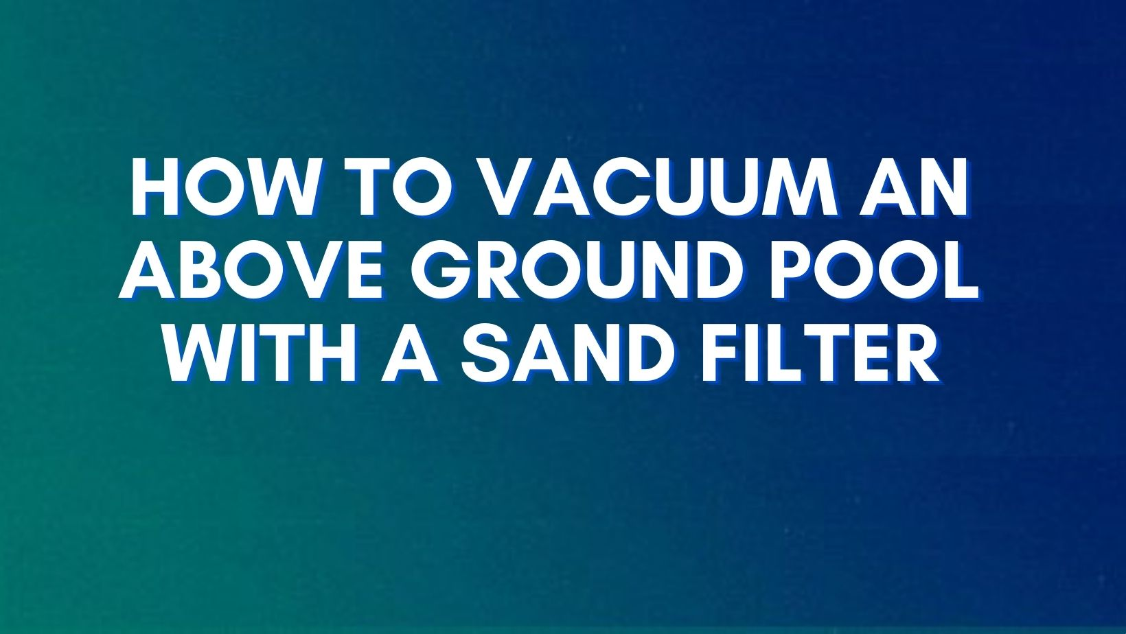 Guide to use a sand filter to vacuum an above ground pool