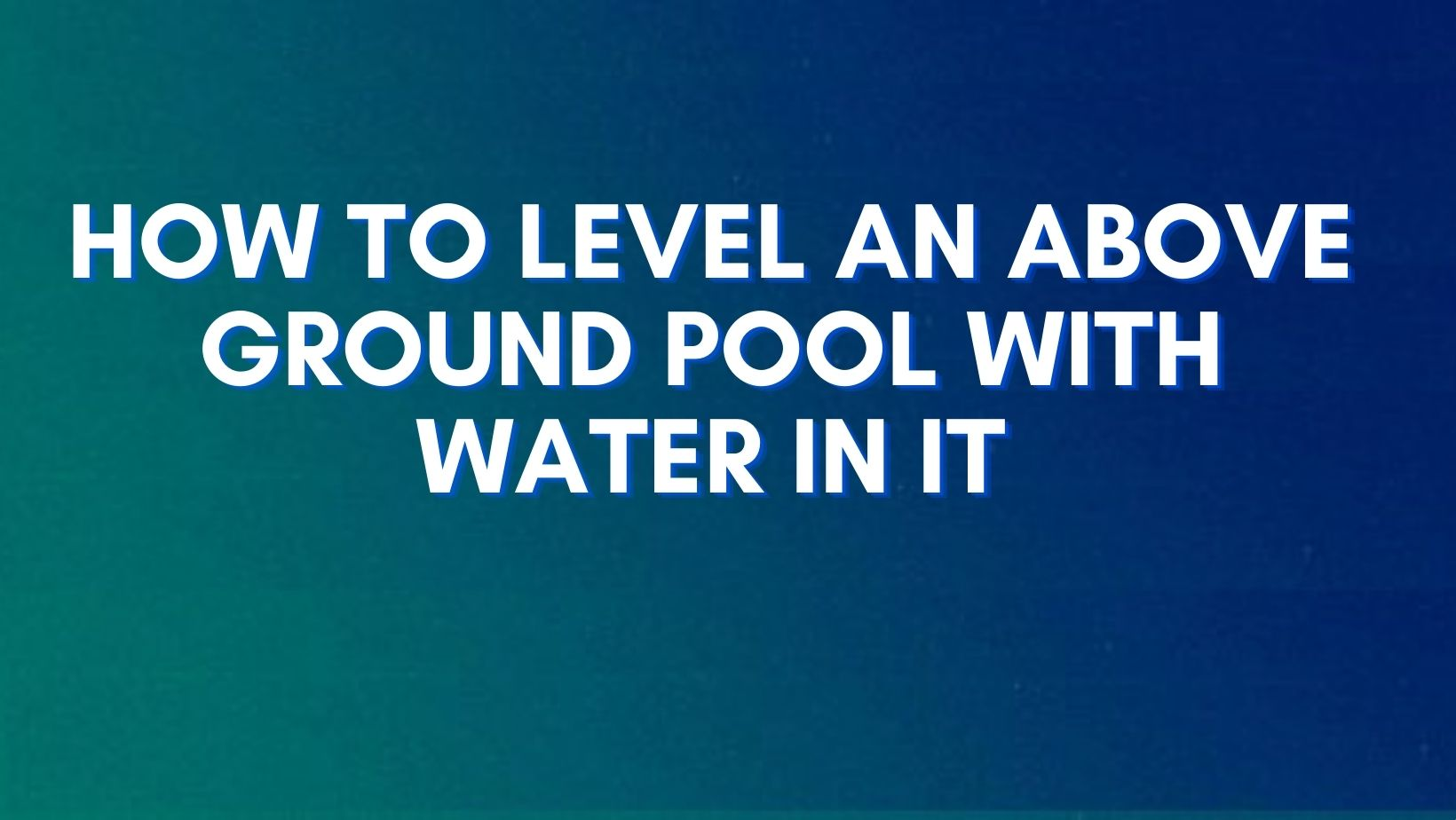 Guide to level an above ground pool without draining water